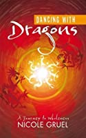 Dancing with Dragons: A Journey to Wholeness