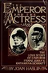 The Emperor & the Actress: The Love Story of Emperor Franz Josef & Katharina Schratt