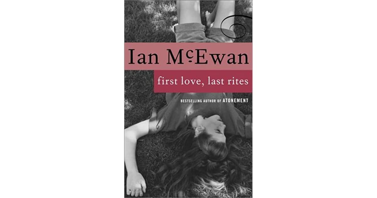 first love last rites Winner of the whitbread award as well as the story collections first love, last  rites, winner of the somerset maugham award, and in between the sheets.
