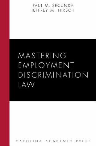Mastering Employment Discrimination Law (Carolina Academic Press Mastering Series)