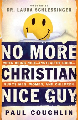 No More Christian Nice Guy: When Being Nice--Instead of Good