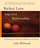 Perfect Love, Imperfect Relationships: A Workshop on Healing the Wound of the Heart