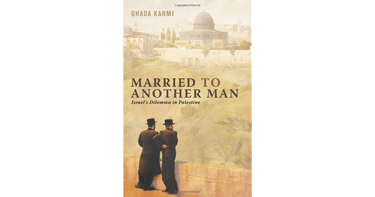 Married to Another Man: Israels Dilemma in Palestine