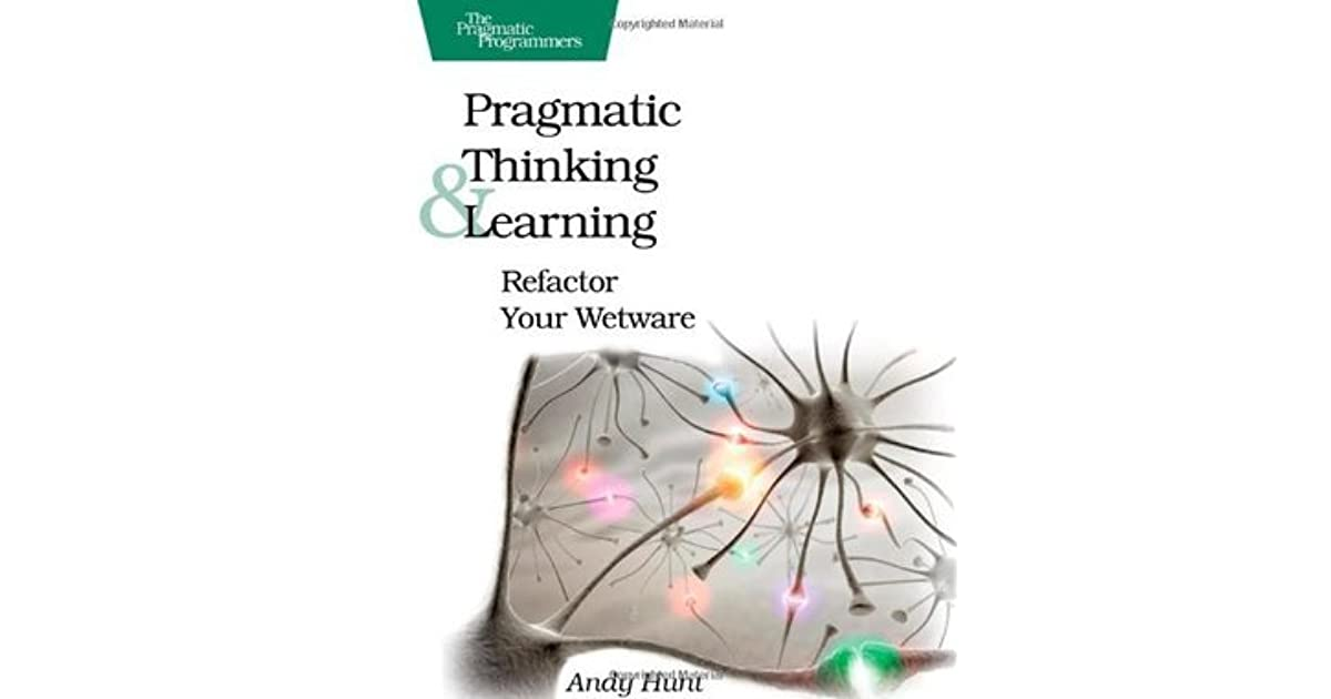 Pragmatic Thinking and Learning: Refactor Your Wetware by