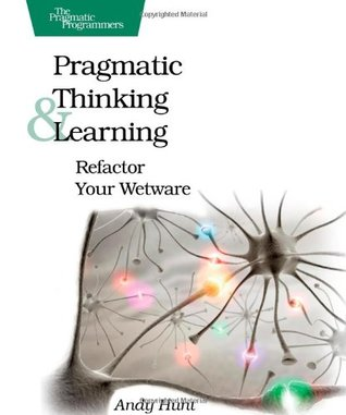 Pragmatic Thinking and Learning: Refactor Your Wetware