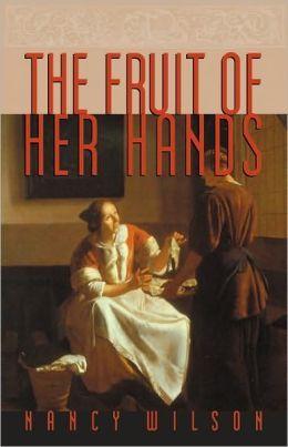 The Fruit of Her Hands by Nancy   Wilson