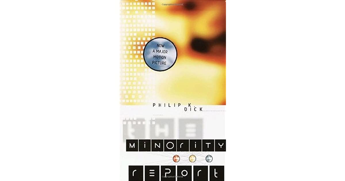 an analysis of the minority report by philip k dick Personal criticism and analysis of minority report (2002)  philip k dick's  short story the minority report was first published in 1956 in the sf magazine.