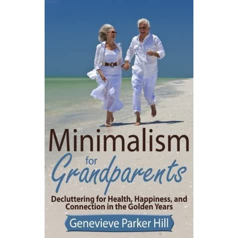 Minimalism for grandparents decluttering for health for Minimalist living by genevieve parker hill