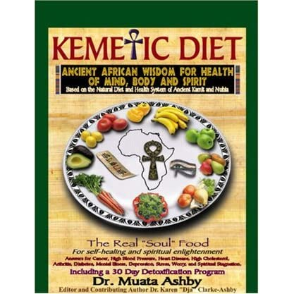 The Kemetic Diet: Food For Body, Mind and Soul, A Holistic