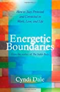 Energetic Boundaries: How to Stay Protected and Connected in Work, Love, and Life