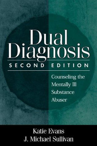 Dual Diagnosis: Counseling the Mentally Ill Substance Abuser