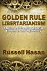 Golden Rule Libertarianism by Russell Hasan