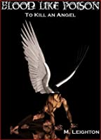To Kill an Angel (Blood Like Poison, #3)