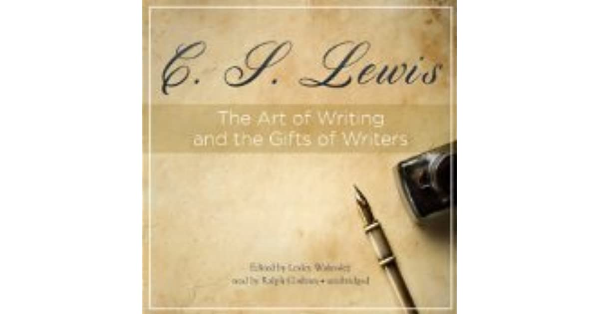 The art of writing and the gifts of writers by cs lewis negle Choice Image