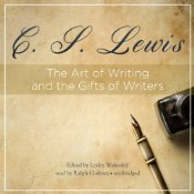 The Art of Writing and the Gifts of Writers by C.S. Lewis