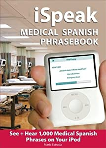 iSpeak Medical Spanish Phrasebook: See + Hear 1,000 Medical Spanish Phrases on Your iPod (Set 4)