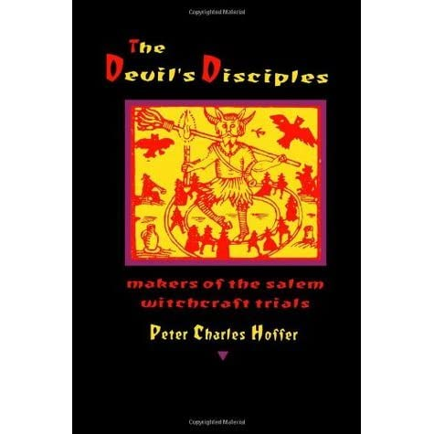 The Devil S Disciples The Makers Of The Salem Witchcraft Trials By Peter Charles Hoffer