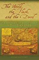 The World, the Flesh, and the Devil: A History of Colonial St. Louis