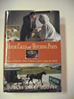 House Calls and Hitching Posts: Stories from Dr. Elton Lehmans Career Among the Amish