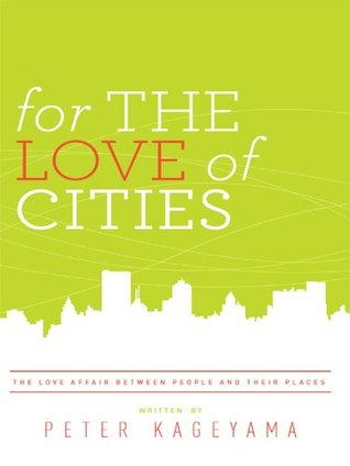 For the Love of Cities by Peter Kageyama