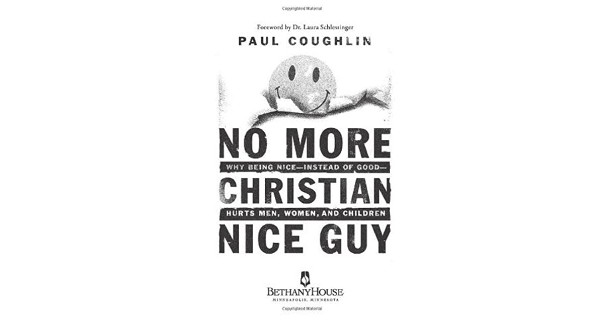 No More Christian Nice Guy: When Being Nice--Instead of ...
