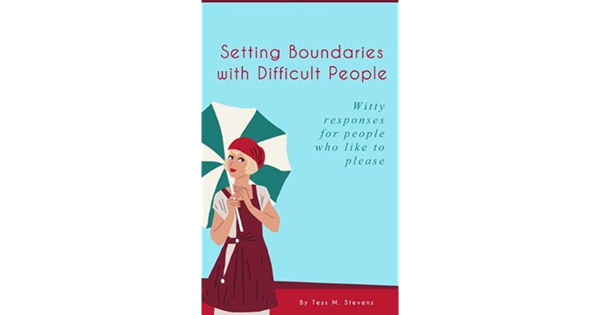 Setting Boundaries with Difficult People: Witty Responses