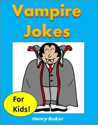Kids Fun: Vampire Jokes for Kids - The Most Hilarious Kid-Tested (and Kid-Approved) Vampire Jokes for Children (Funny Books for Kids)
