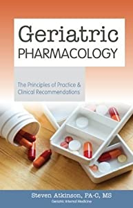 Geriatric Pharmacology: The Principles of Practice & Clinical Recommendations