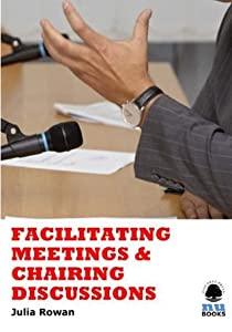 Facilitating Meetings and Chairing Discussions (IMI Handbook of Management)