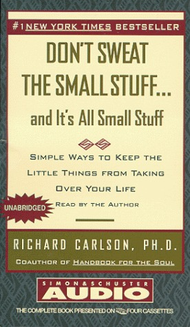 Dont Sweat the Small Stuff and Its All Small Stuff by Richard Carlson