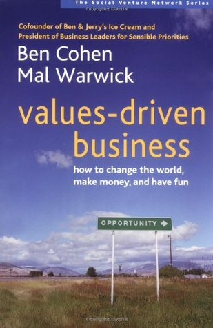Values Driven Business How To Change The World Make Money And Have Fun By Ben Cohen