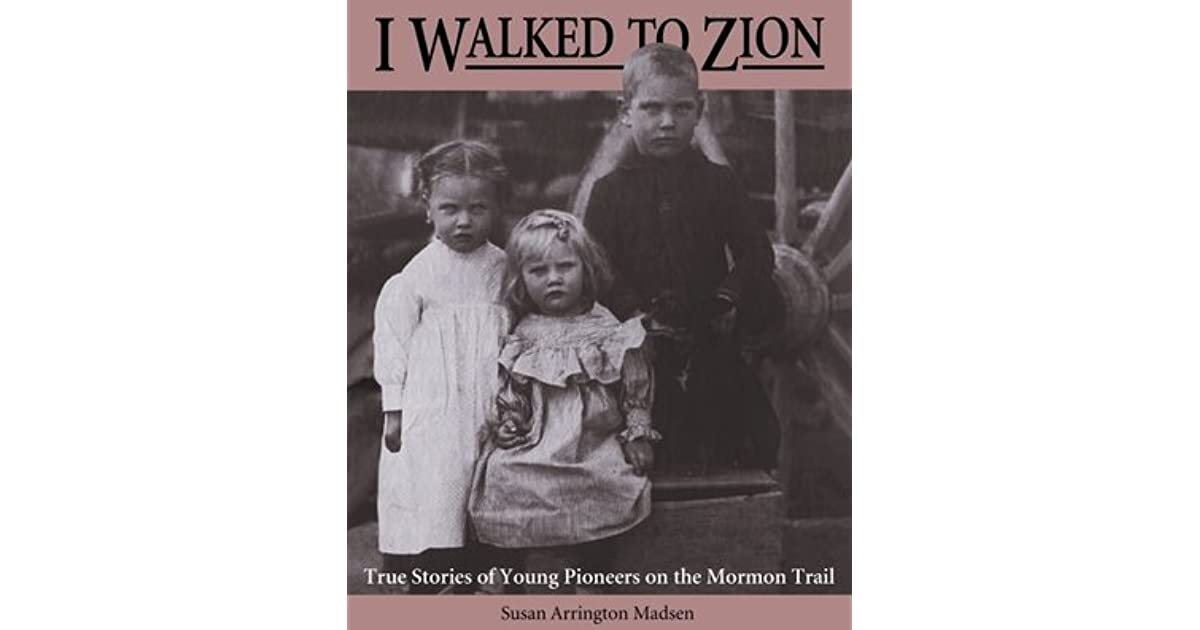 I WALKED TO ZION - True Stories of Young Pioneers on the Mormon Trail