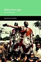 Africa since 1940: The Past of the Present (New Approaches to African History)