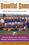The Beautiful Game: Sixteen Girls and the Soccer Season That Changed Everything