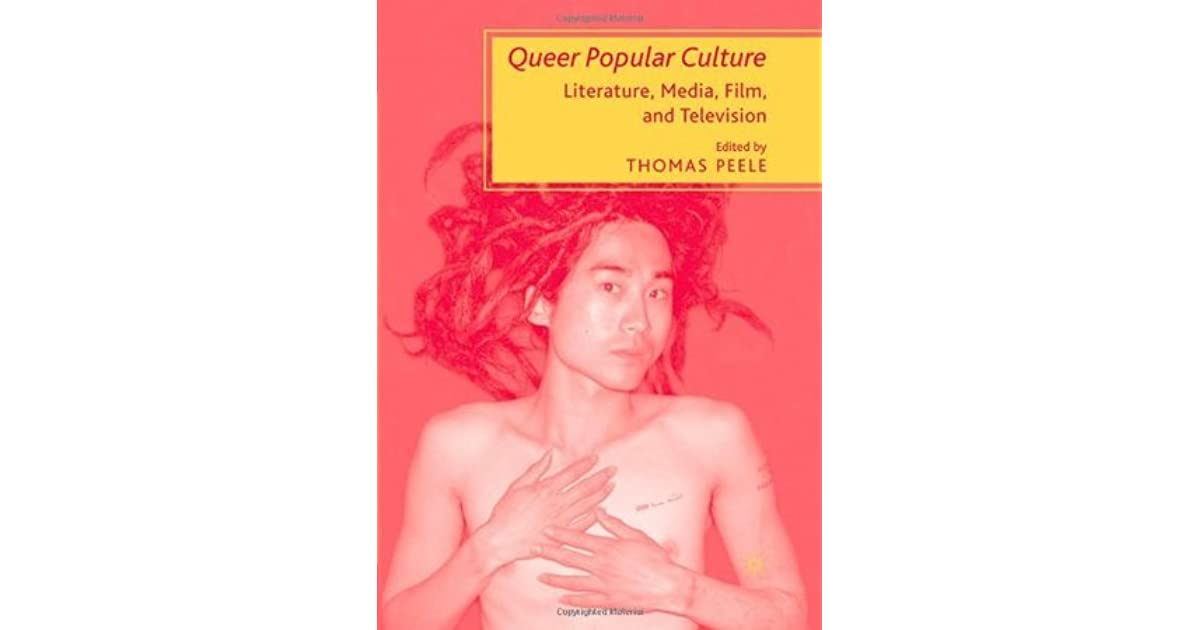 Queer Popular Culture: Literature, Media, Film, and Television by Thomas  Peele