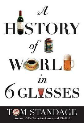 Tom Standage A History Of The World In Six Glass