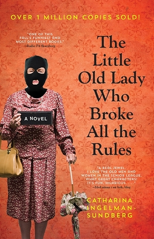The Little Old Lady Who Broke All the Rules by Catharina Ingelman-Sundberg