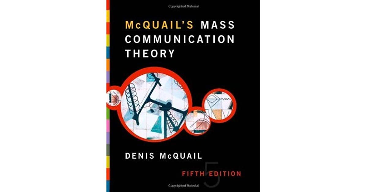 mcquails communications theory This book offers an integrated treatment of the major components of mass communication, it includes new media and explains how theories of mass communication relate to the broader understanding of society and culture.