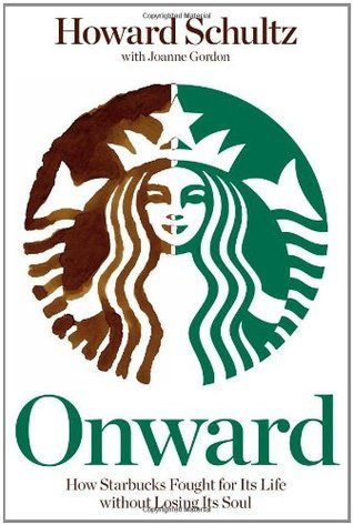 Onward  How Starbucks Fought for Its Lif - Howard Schultz