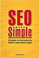 SEO Made Simple: Search Engine Optimizatoin Strategies for Dominating the World's Largest Search Engine
