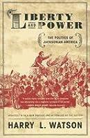 Liberty and Power: The Politics of Jacksonian America