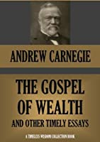 essay on wealth carnegie Free essay: andrew carnegie was born in dunfermline, scotland in 1835 his father, will, was a weaver and a follower of chartism, a popular movement of the.