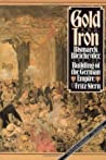 Gold and Iron: Bismarck, Bleichröder and the Building of the German Empire
