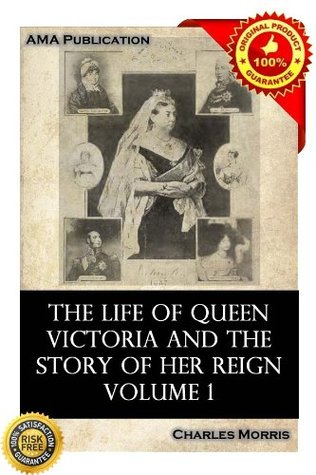 The life of Queen Victoria and the story of her reign Vol.1