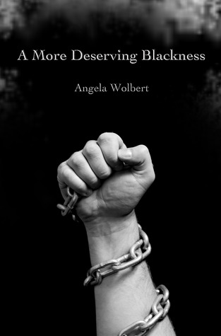 A More Deserving Blackness by Angela Wolbert