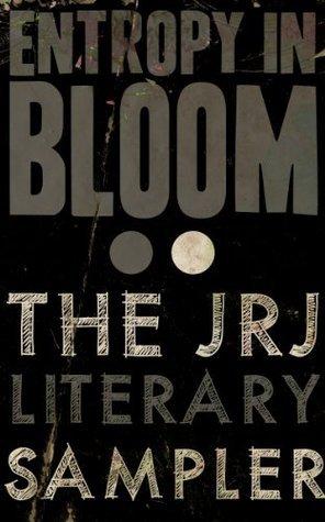 Entropy In Bloom: The JRJ Literary Sampler