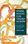 Opening Intuitive Flow Through Artwork: How to Use Your Innate Sense of Beauty for Deep Healing and Growth