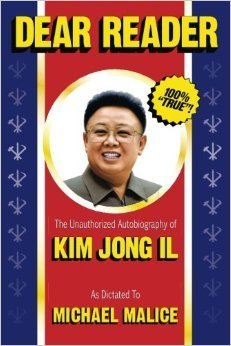 Dear Reader The Unauthorized Autobiography of Kim Jong IL