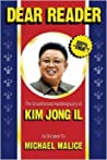 Dear Reader: The Unauthorized Autobiography of Kim Jong Il