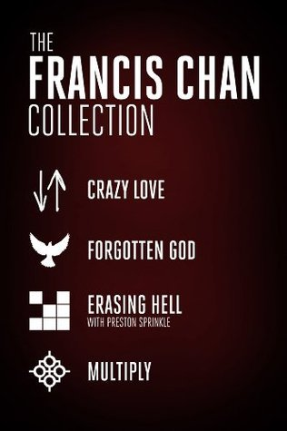 The Francis Chan Collection Crazy Love, Forgotten God, Erasing Hell, and Multiply